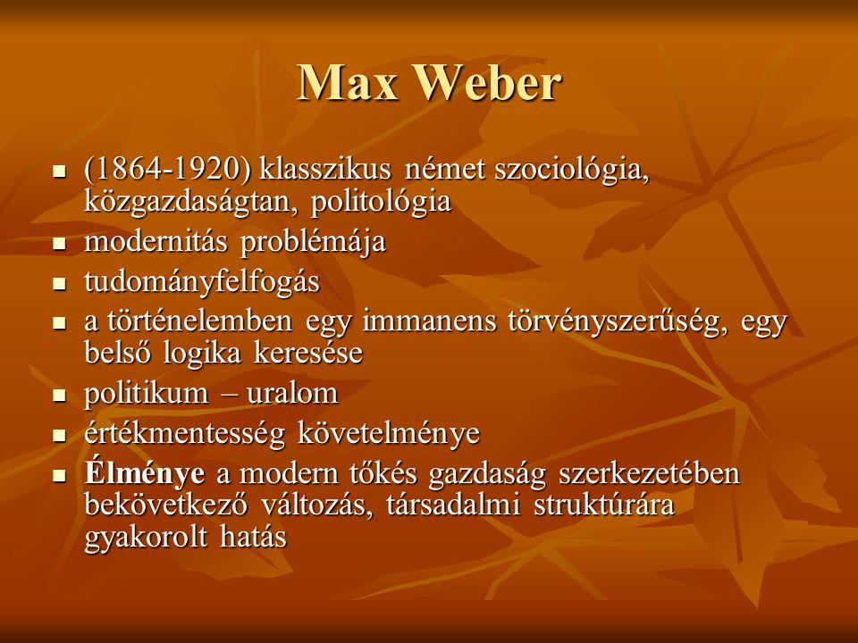 Max Weber (1864-1920) klasszikus német szociológia, közgazdaságtan, politológia. modernitás problémája.