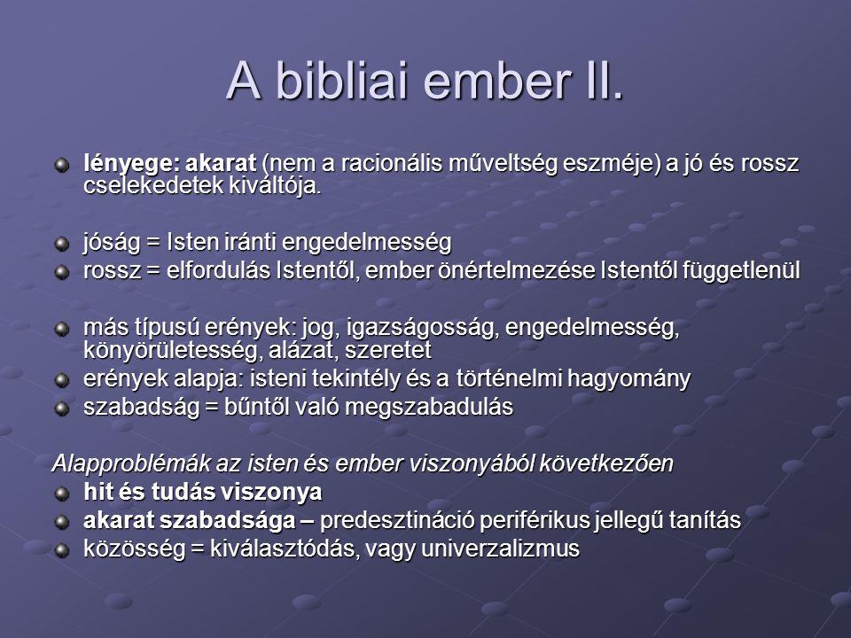 A bibliai ember II. lényege: akarat (nem a racionális műveltség eszméje) a jó és rossz cselekedetek kiváltója.