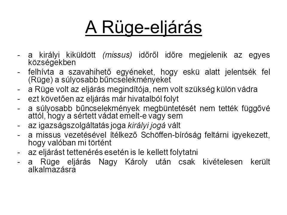 A Rüge-eljárás a királyi kiküldött (missus) időről időre megjelenik az egyes községekben.