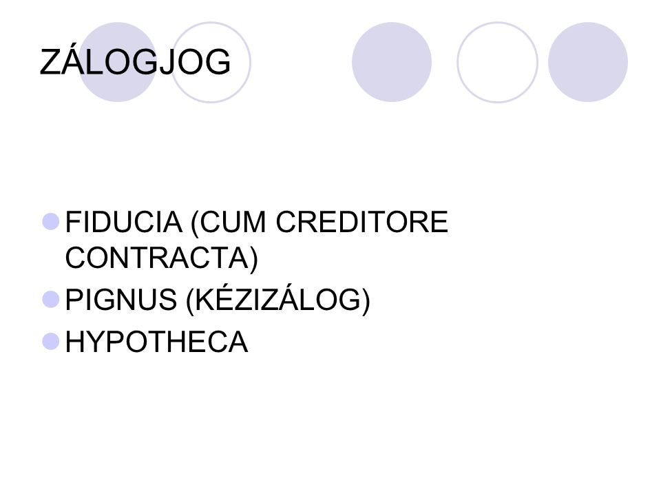 ZÁLOGJOG FIDUCIA (CUM CREDITORE CONTRACTA) PIGNUS (KÉZIZÁLOG)