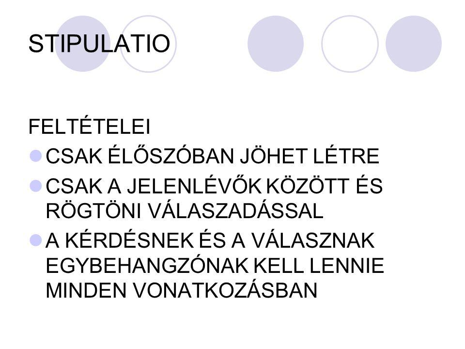 STIPULATIO FELTÉTELEI CSAK ÉLŐSZÓBAN JÖHET LÉTRE