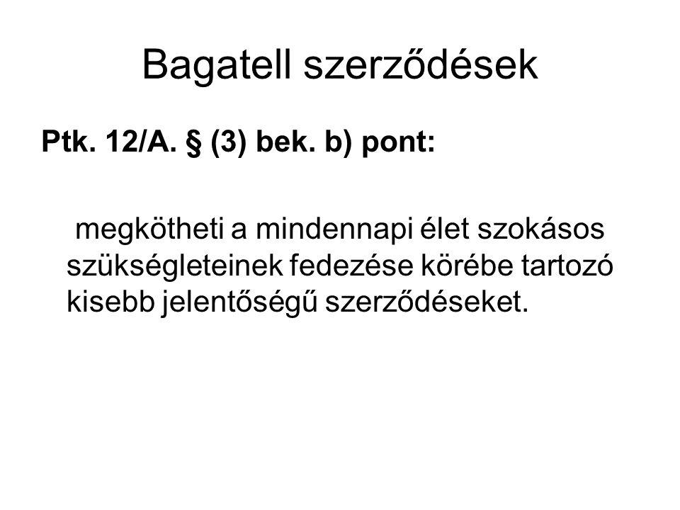 Bagatell szerződések Ptk. 12/A. § (3) bek. b) pont: