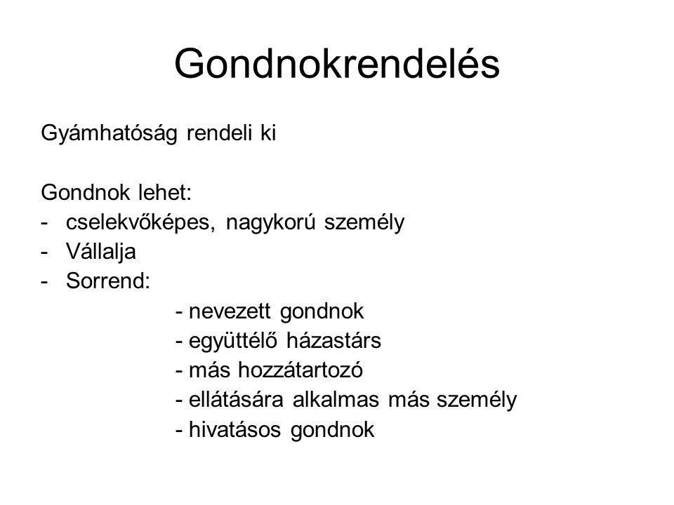 Gondnokrendelés Gyámhatóság rendeli ki Gondnok lehet: