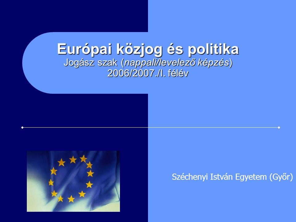 Európai közjog és politika Jogász szak (nappali/levelező képzés) 2006/2007./I. félév