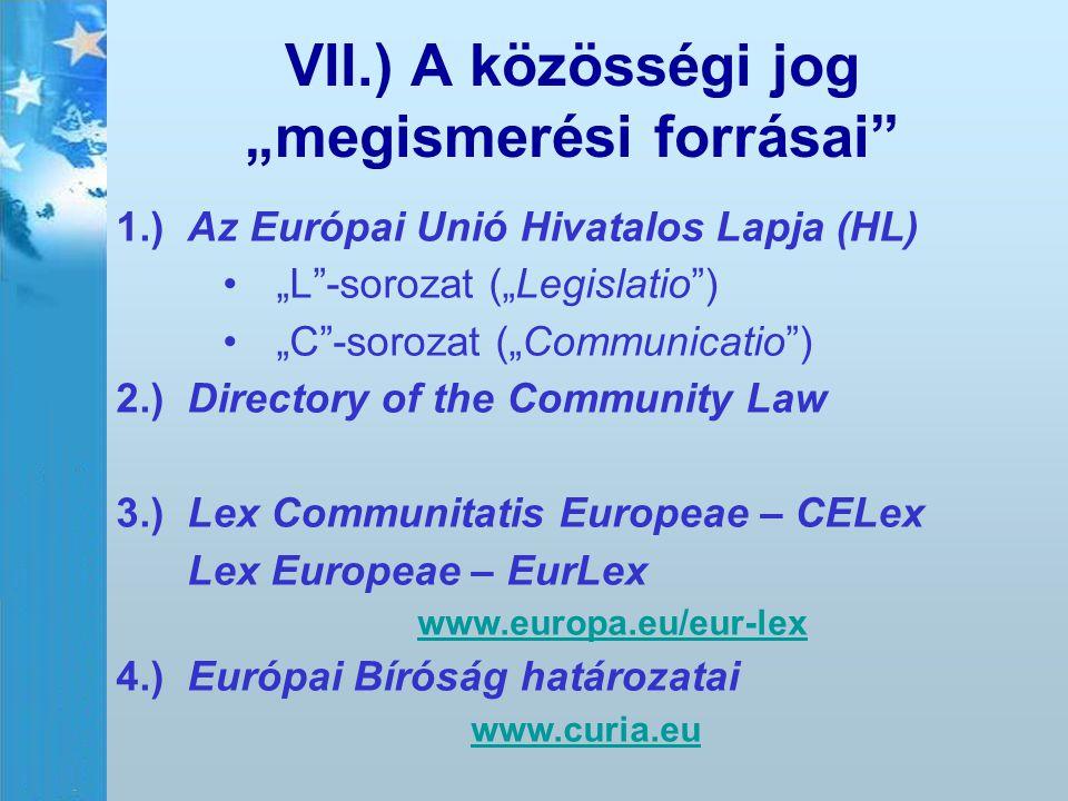 """VII.) A közösségi jog """"megismerési forrásai"""