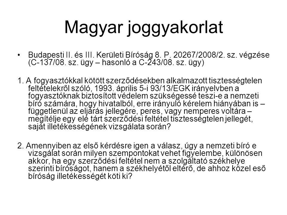 Magyar joggyakorlat Budapesti II. és III. Kerületi Bíróság 8. P. 20267/2008/2. sz. végzése (C-137/08. sz. ügy – hasonló a C-243/08. sz. ügy)