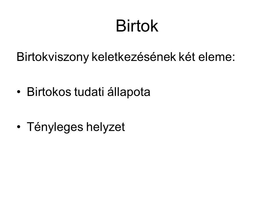 Birtok Birtokviszony keletkezésének két eleme: