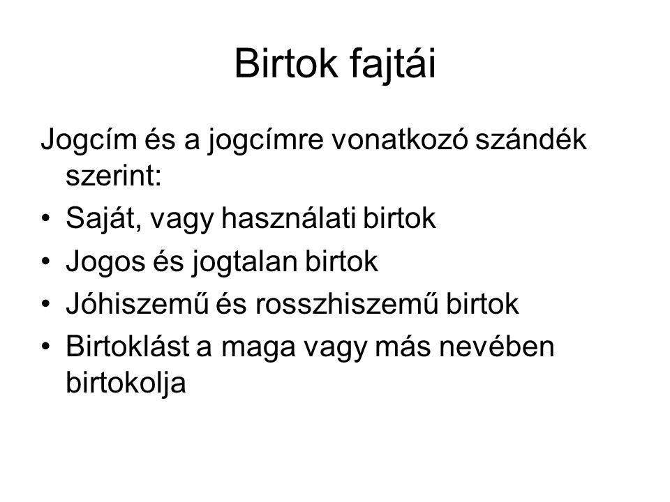 Birtok fajtái Jogcím és a jogcímre vonatkozó szándék szerint: