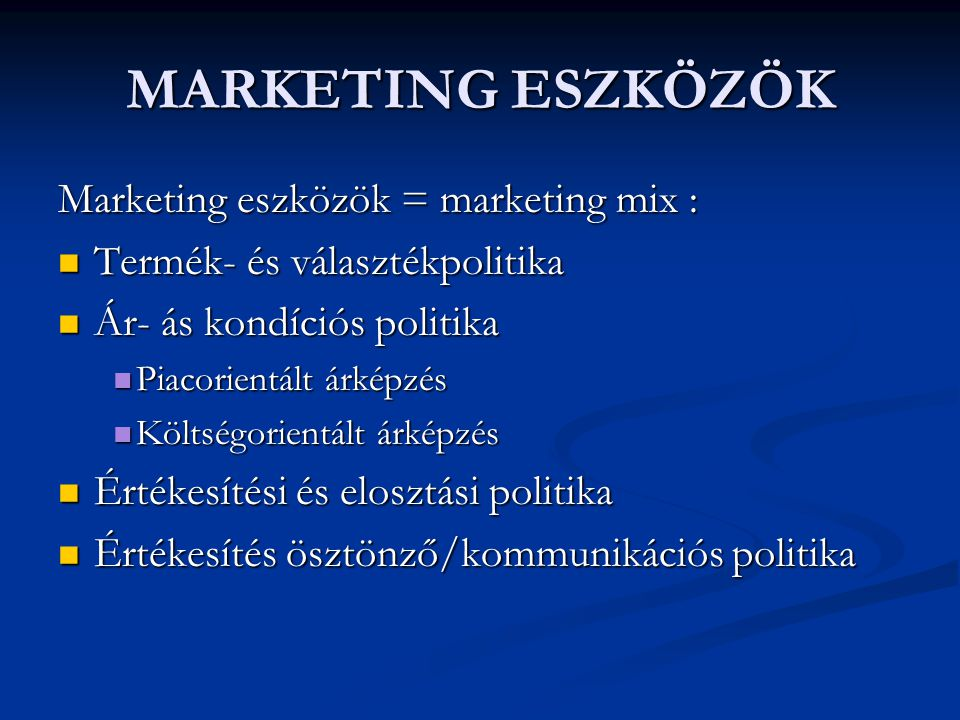 MARKETING ESZKÖZÖK Marketing eszközök = marketing mix :