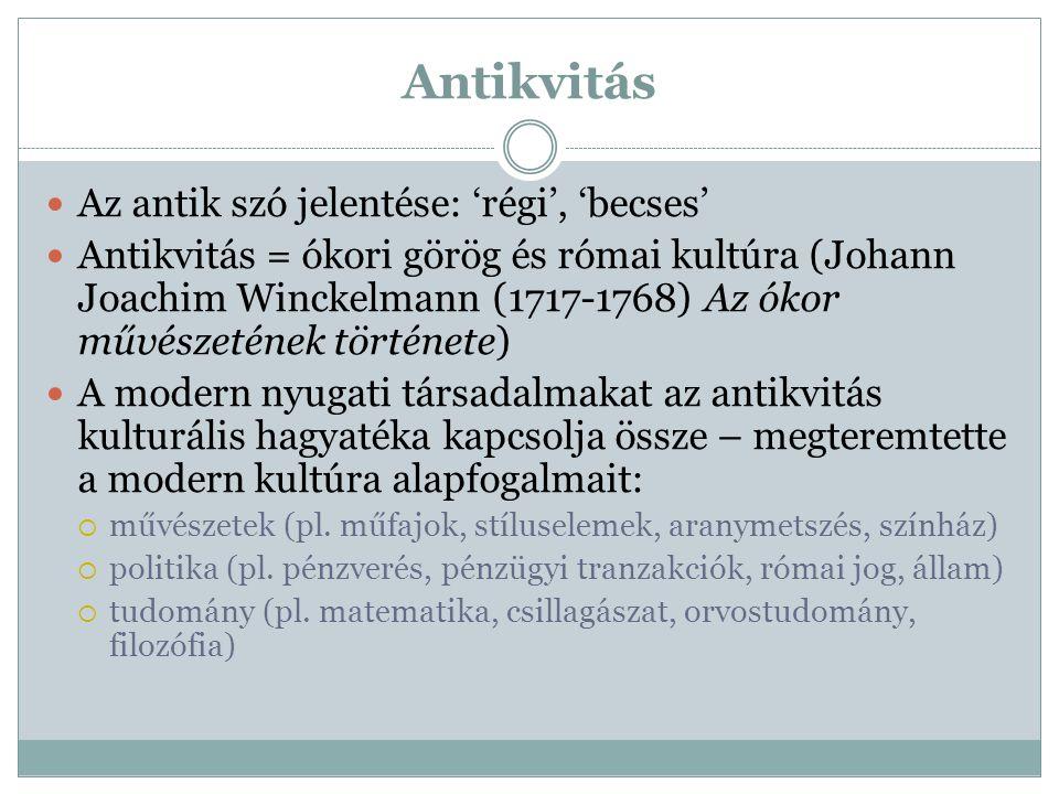 Antikvitás Az antik szó jelentése: 'régi', 'becses'