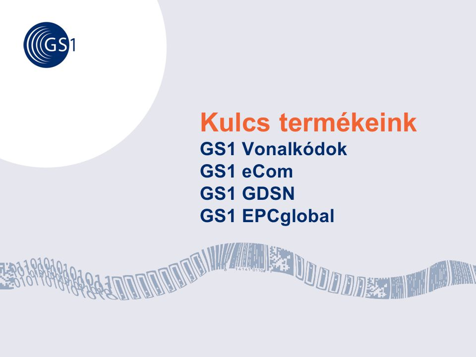 Kulcs termékeink GS1 Vonalkódok GS1 eCom GS1 GDSN GS1 EPCglobal