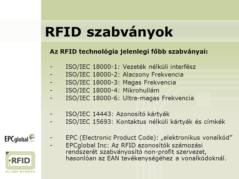 RFID szabványok Az RFID technológia jelenlegi főbb szabványai: