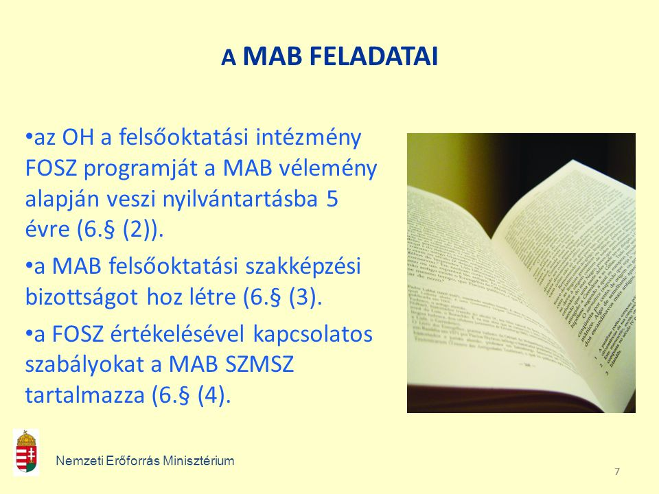 A MAB FELADATAI az OH a felsőoktatási intézmény FOSZ programját a MAB vélemény alapján veszi nyilvántartásba 5 évre (6.§ (2)).