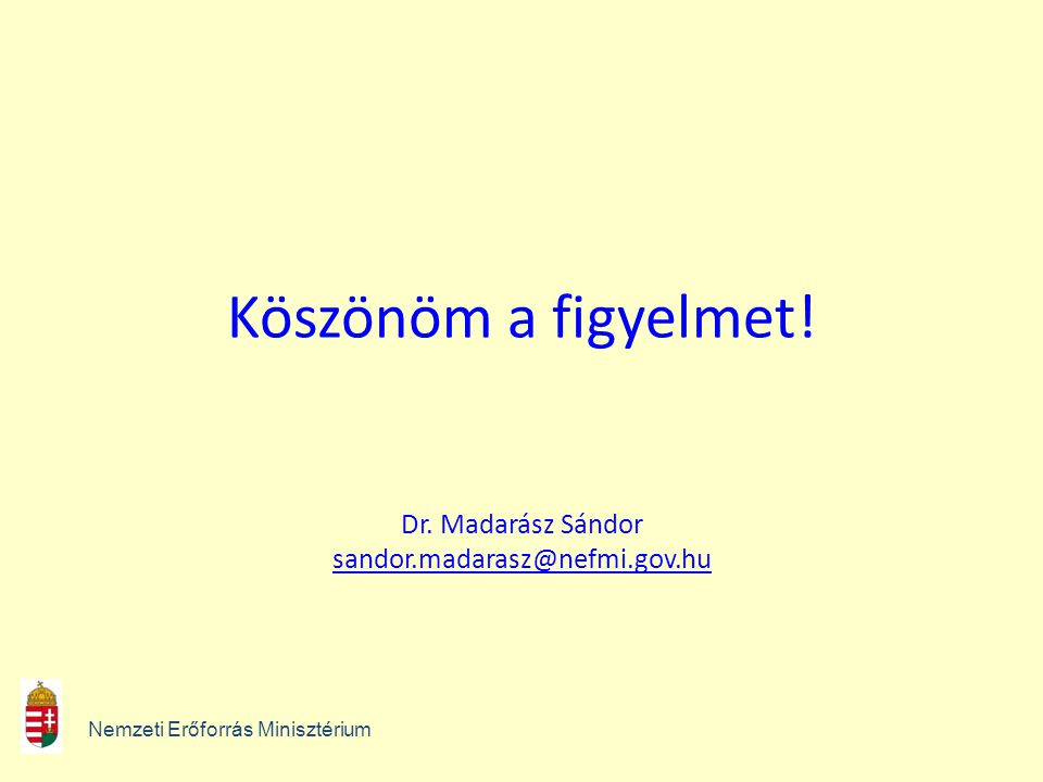 Köszönöm a figyelmet! Dr. Madarász Sándor sandor.madarasz@nefmi.gov.hu