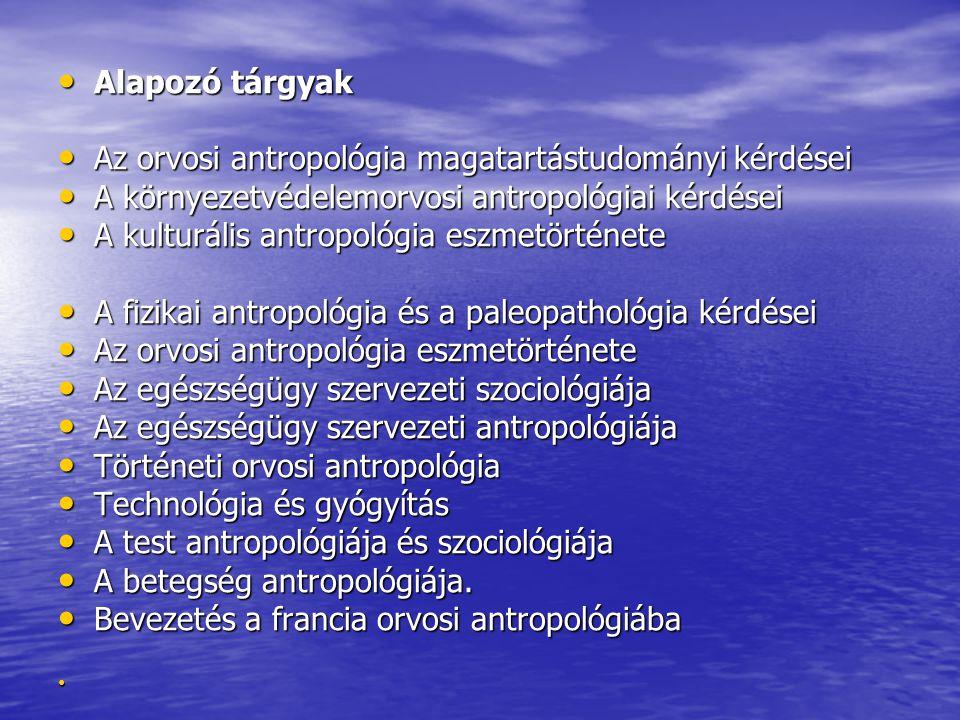 Alapozó tárgyak Az orvosi antropológia magatartástudományi kérdései. A környezetvédelemorvosi antropológiai kérdései.