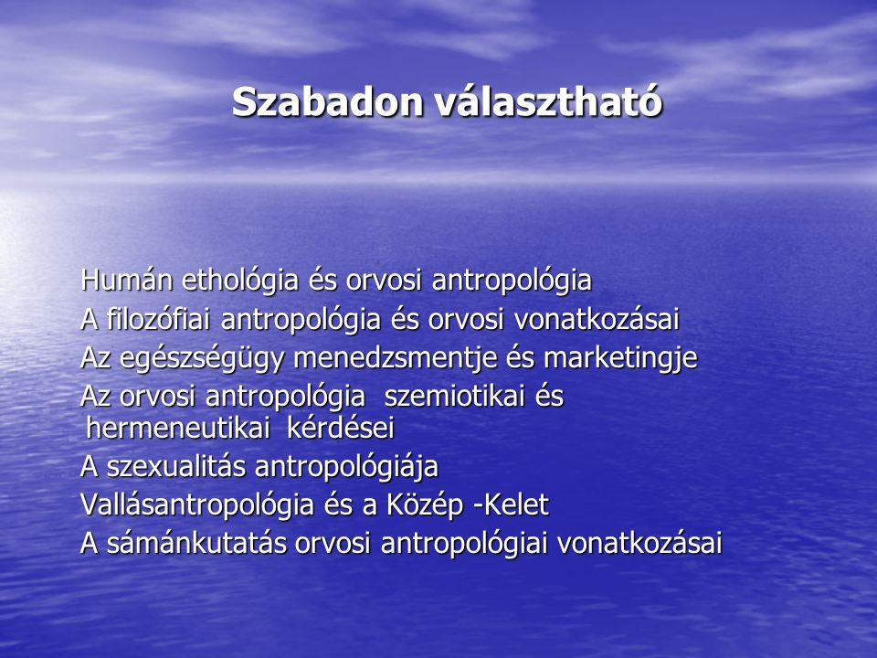 Szabadon választható Humán ethológia és orvosi antropológia