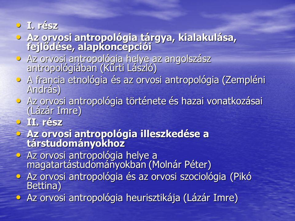 I. rész Az orvosi antropológia tárgya, kialakulása, fejlődése, alapkoncepciói.