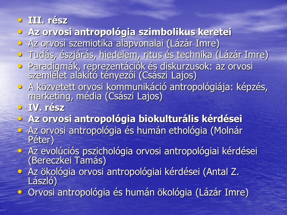 III. rész Az orvosi antropológia szimbolikus keretei. Az orvosi szemiotika alapvonalai (Lázár Imre)