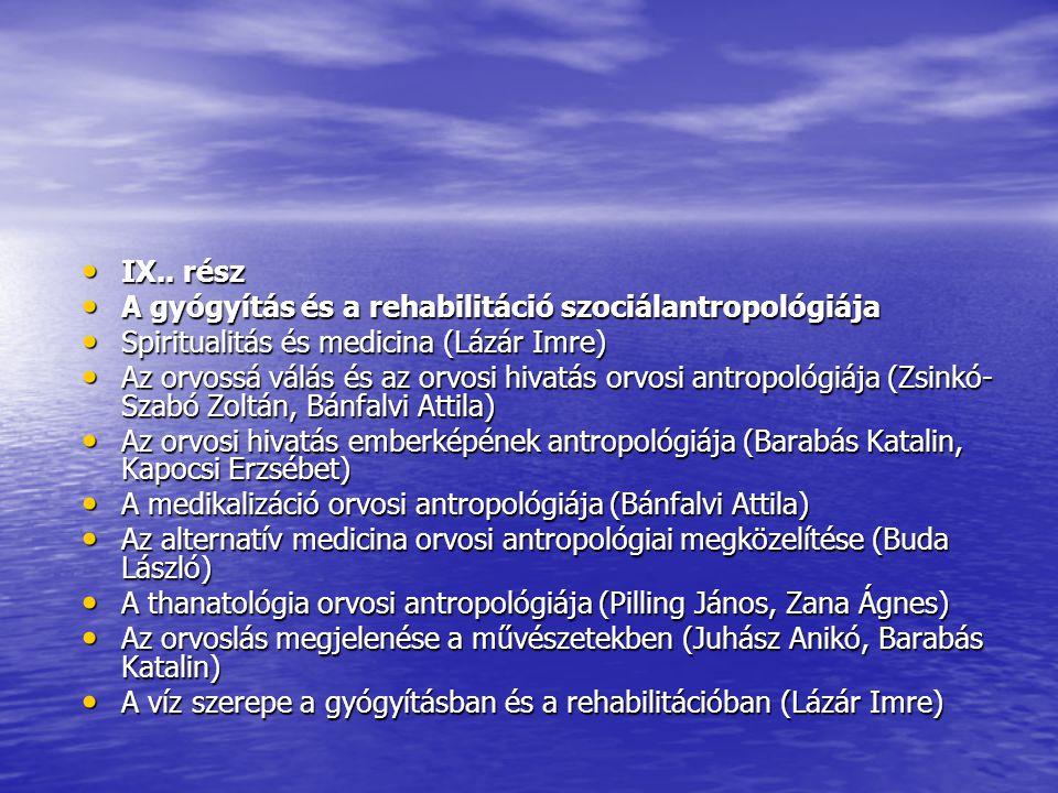 IX.. rész A gyógyítás és a rehabilitáció szociálantropológiája. Spiritualitás és medicina (Lázár Imre)