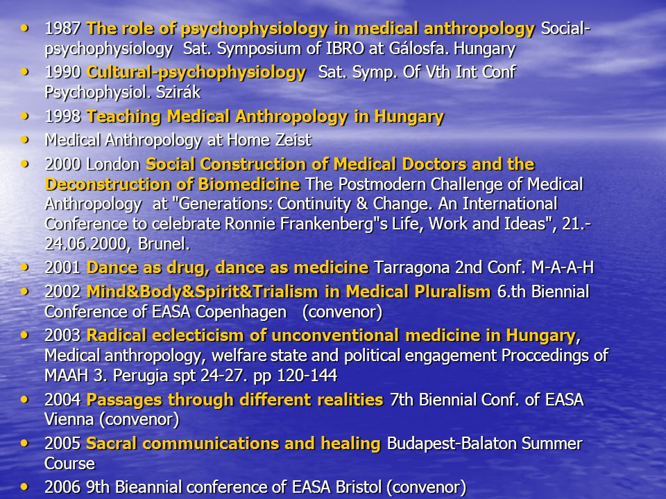 1987 The role of psychophysiology in medical anthropology Social-psychophysiology Sat. Symposium of IBRO at Gálosfa. Hungary