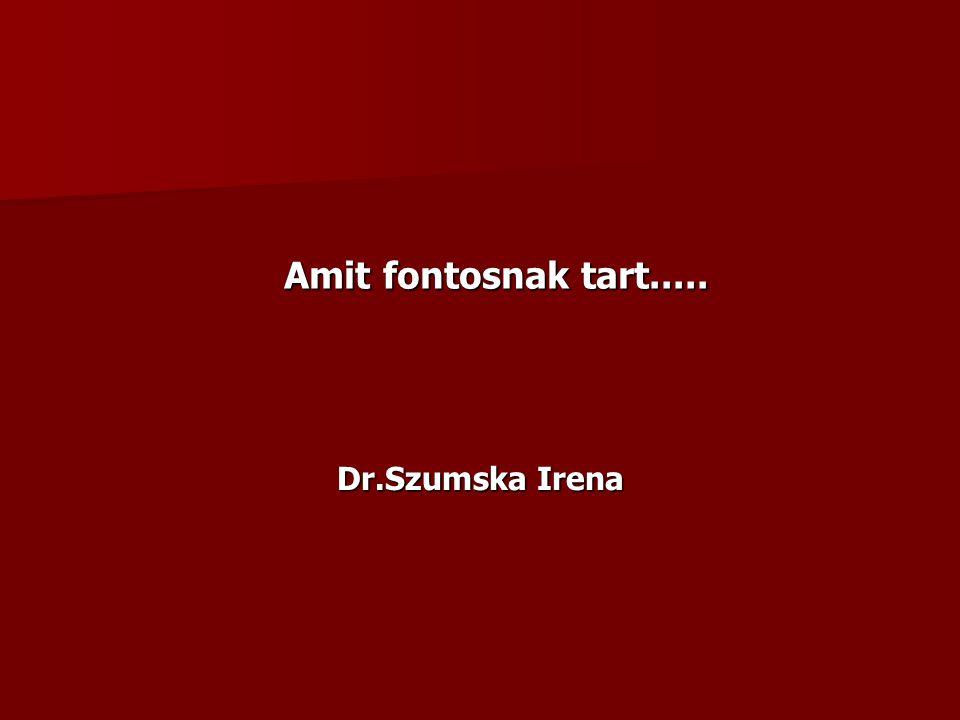 Amit fontosnak tart..... Dr.Szumska Irena