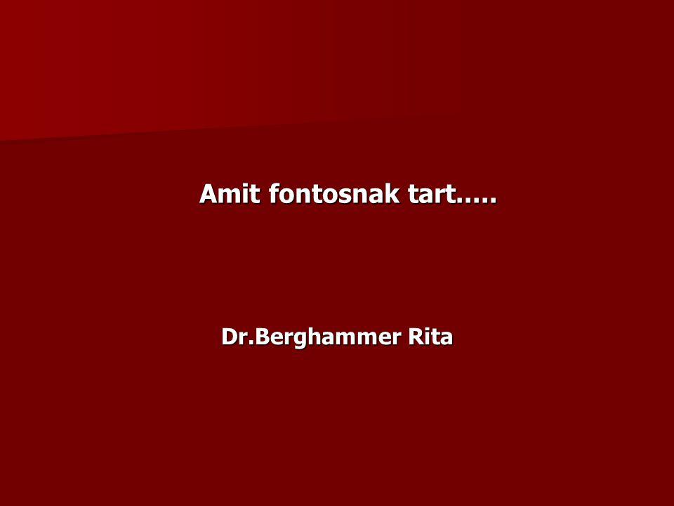Amit fontosnak tart..... Dr.Berghammer Rita