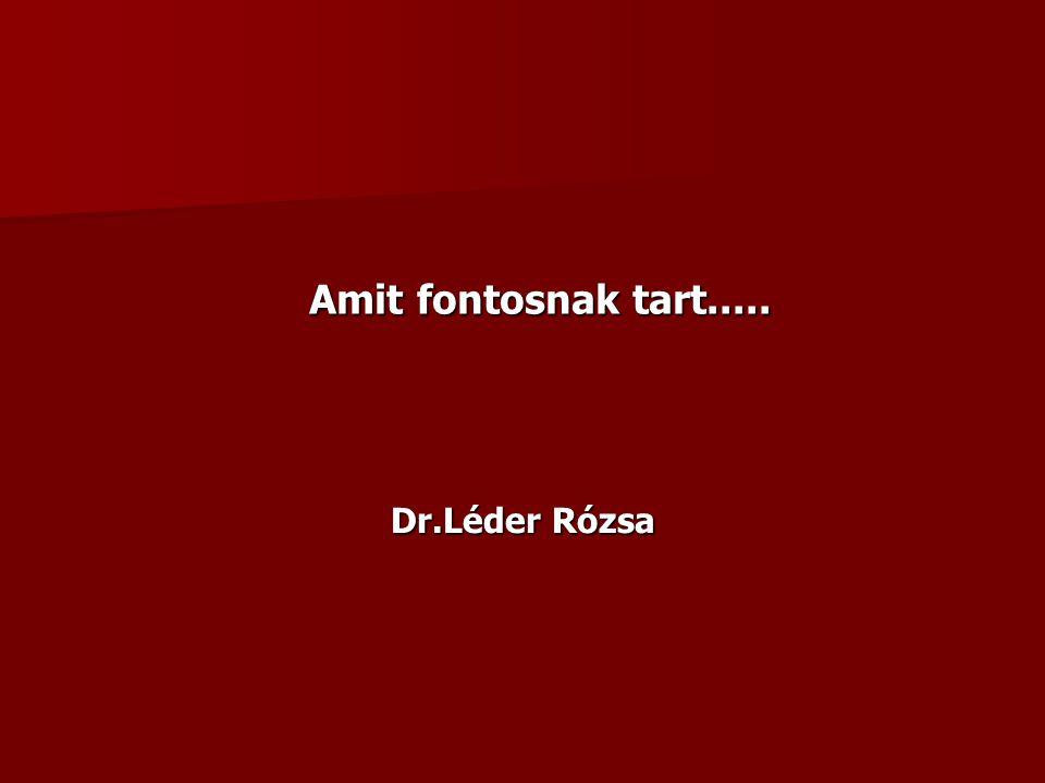 Amit fontosnak tart..... Dr.Léder Rózsa