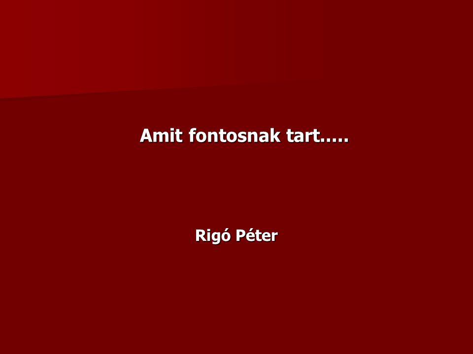 Amit fontosnak tart..... Rigó Péter
