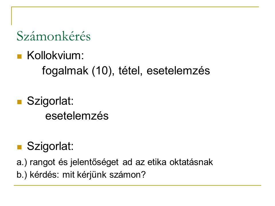 Számonkérés Kollokvium: fogalmak (10), tétel, esetelemzés Szigorlat: