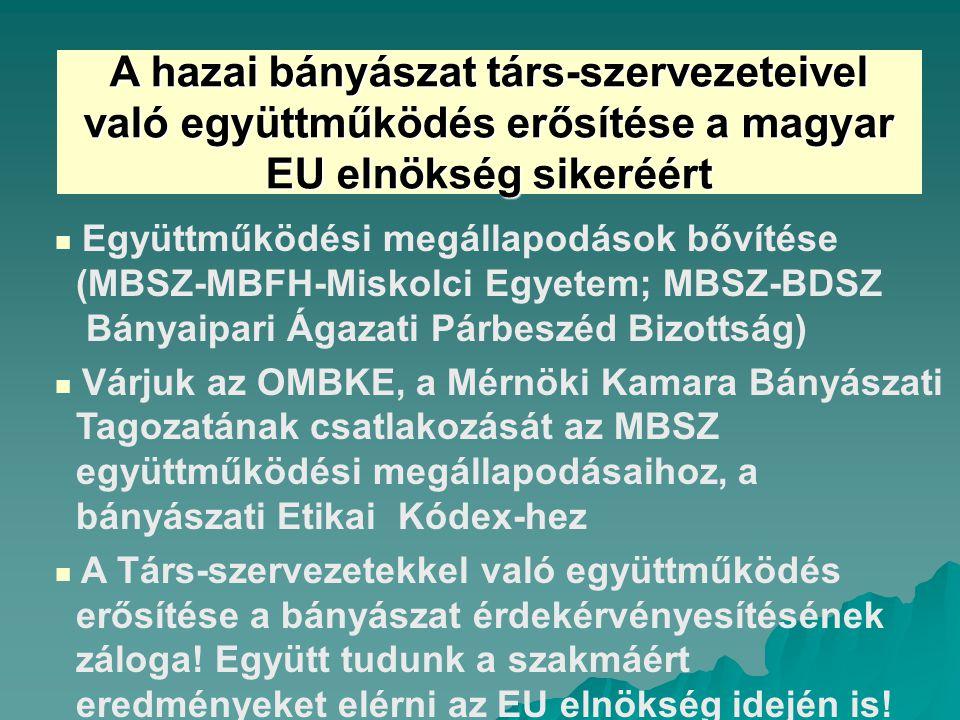A hazai bányászat társ-szervezeteivel való együttműködés erősítése a magyar EU elnökség sikeréért