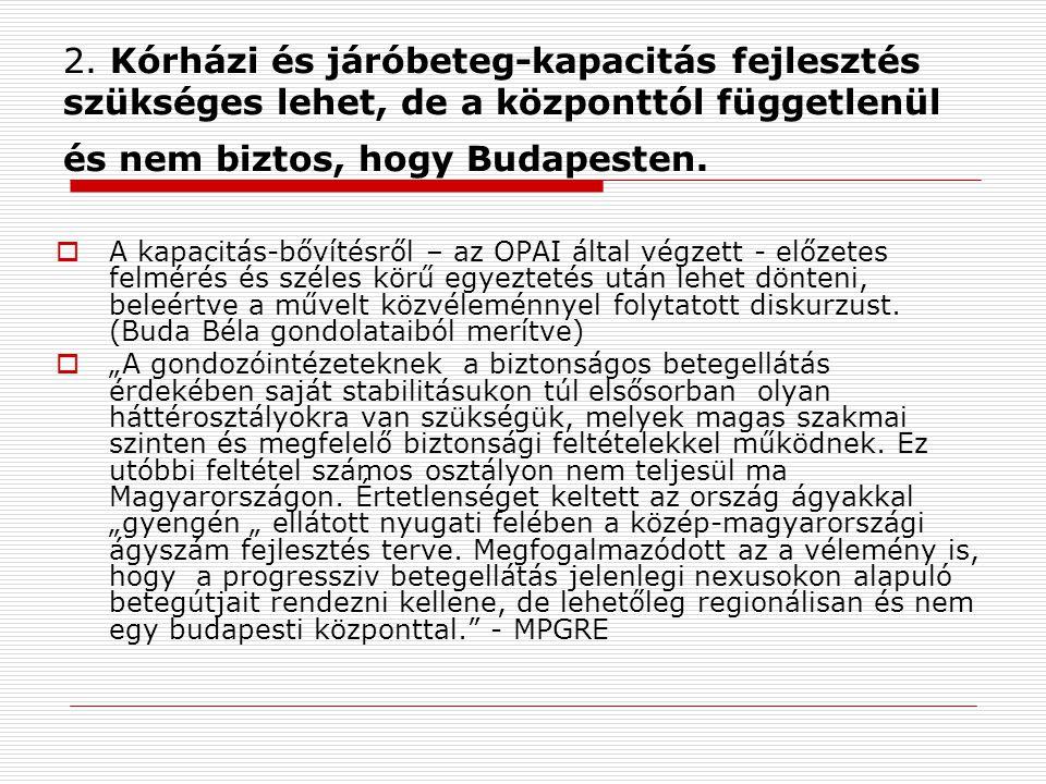 2. Kórházi és járóbeteg-kapacitás fejlesztés szükséges lehet, de a központtól függetlenül és nem biztos, hogy Budapesten.
