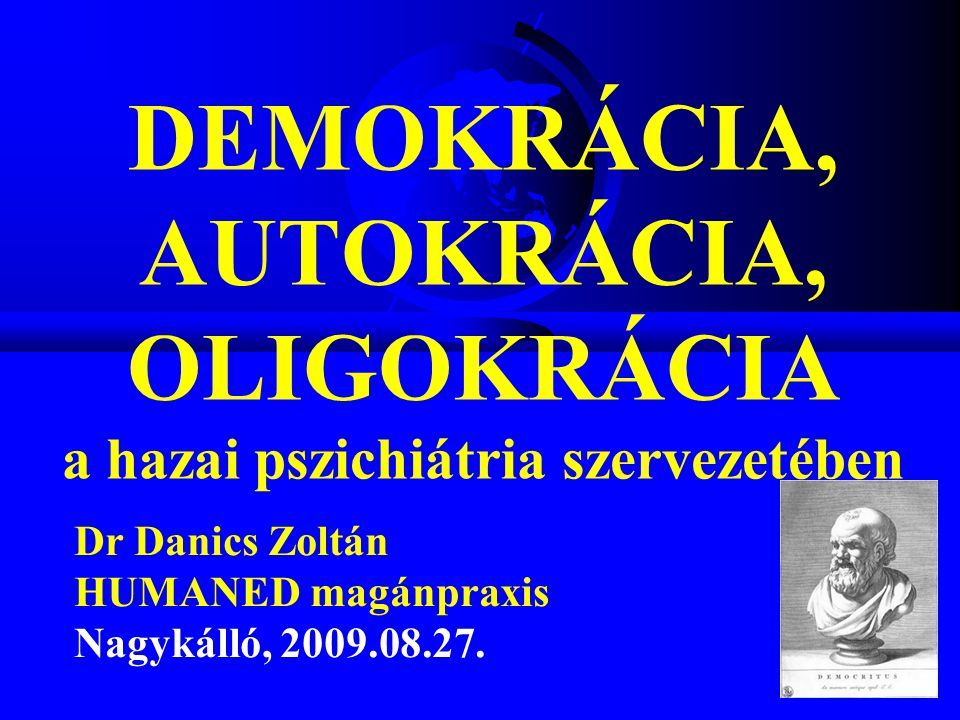 DEMOKRÁCIA, AUTOKRÁCIA, OLIGOKRÁCIA a hazai pszichiátria szervezetében