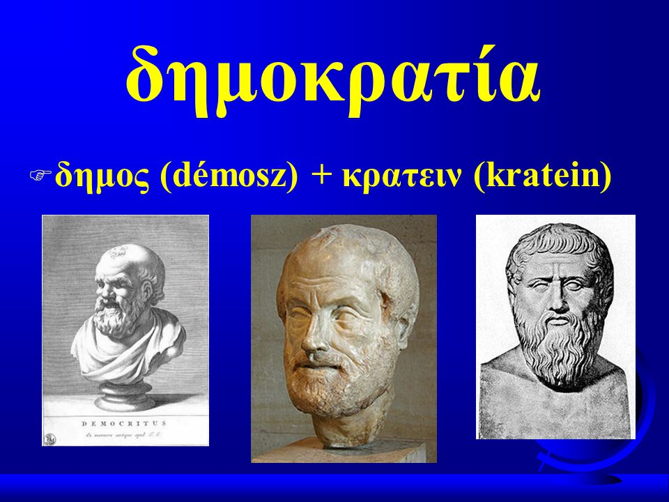 δημοκρατία δημος (démosz) + κρατειν (kratein)