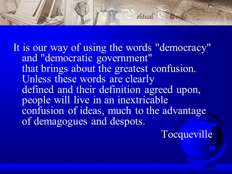 It is our way of using the words democracy and democratic government that brings about the greatest confusion.
