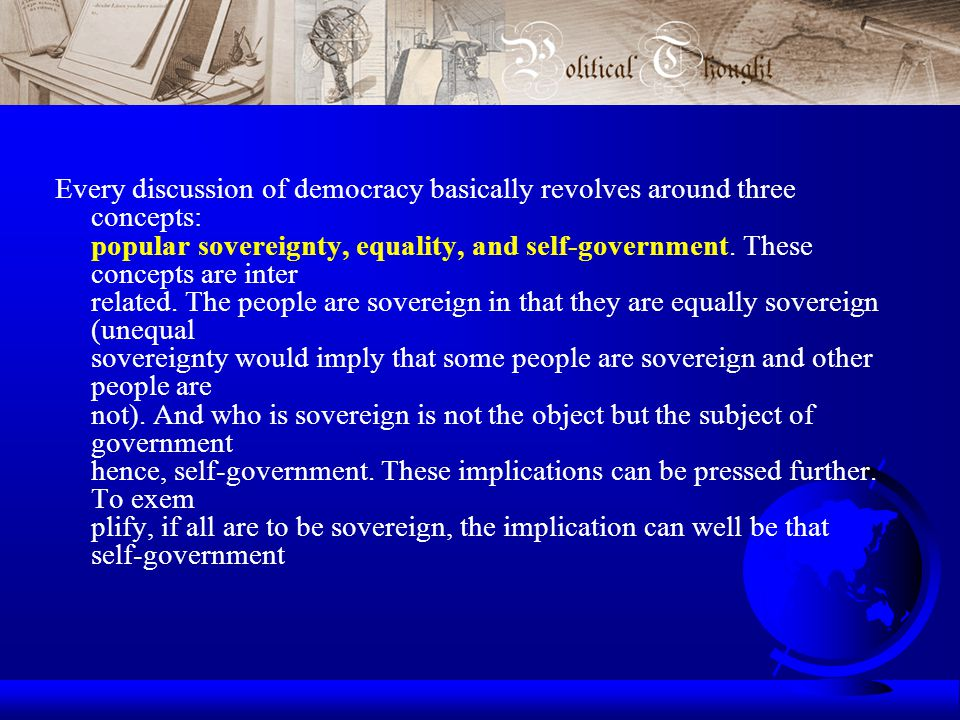 Every discussion of democracy basically revolves around three concepts: popular sovereignty, equality, and self-government.