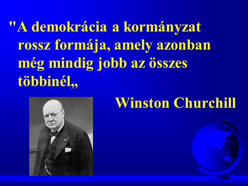 """A demokrácia a kormányzat rossz formája, amely azonban még mindig jobb az összes többinél"""" Winston Churchill"""