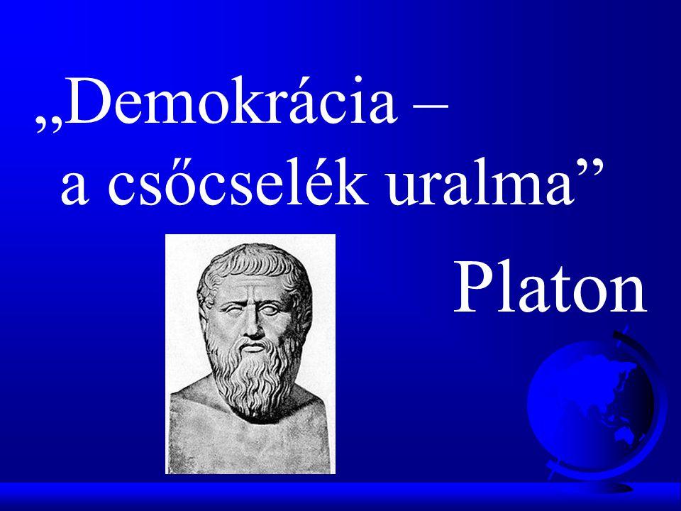 """""""Demokrácia – a csőcselék uralma"""