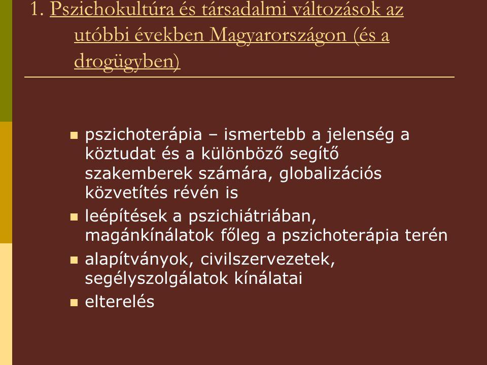 1. Pszichokultúra és társadalmi változások az utóbbi években Magyarországon (és a drogügyben)