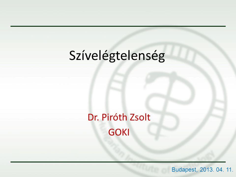 Szívelégtelenség Dr. Piróth Zsolt GOKI Budapest, 2013. 04. 11.