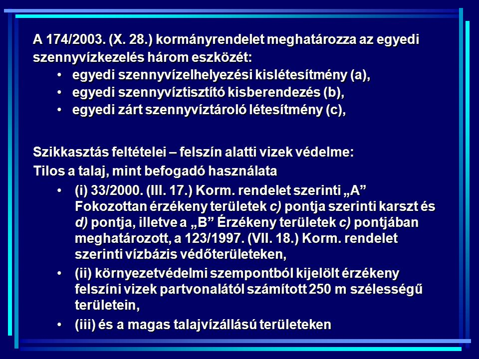 A 174/2003. (X. 28.) kormányrendelet meghatározza az egyedi szennyvízkezelés három eszközét: