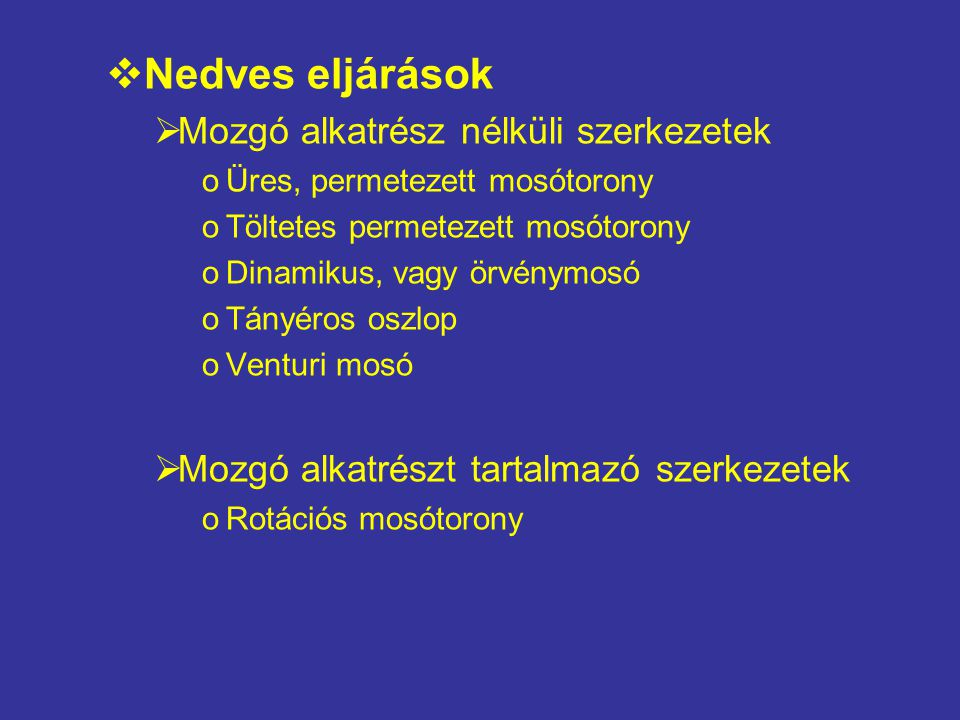 Nedves eljárások Mozgó alkatrész nélküli szerkezetek