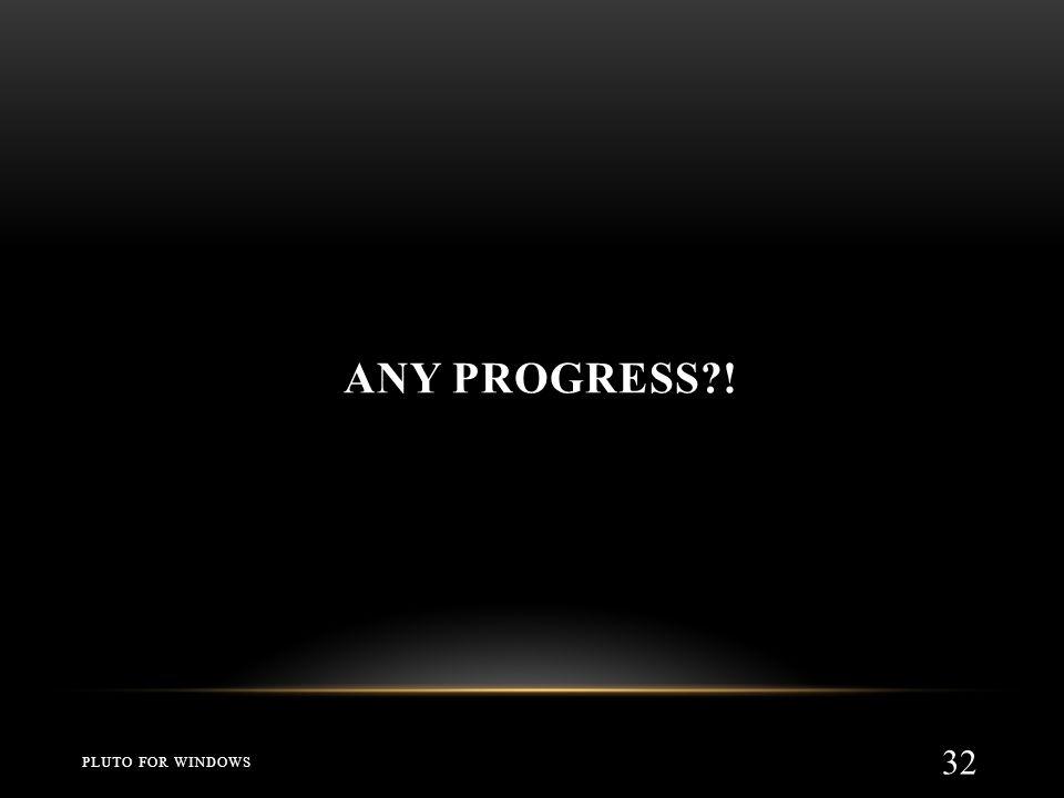 Any progress ! PLUTO for Windows
