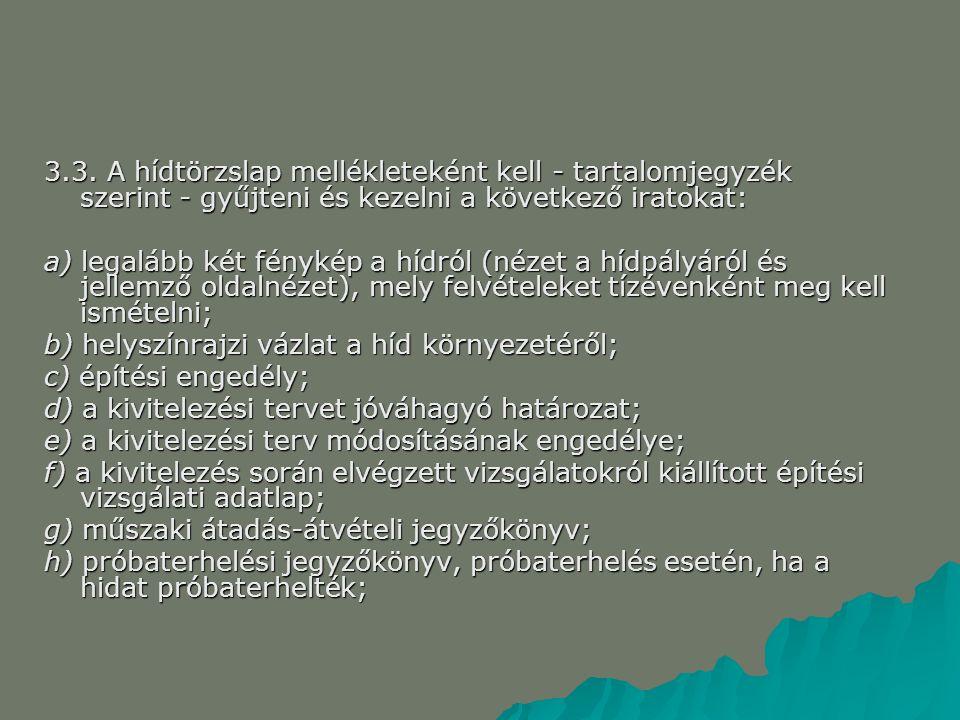3.3. A hídtörzslap mellékleteként kell - tartalomjegyzék szerint - gyűjteni és kezelni a következő iratokat: