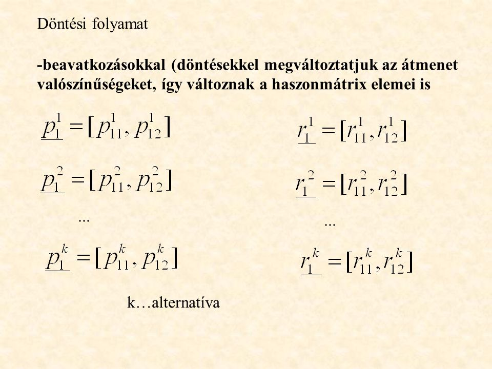 Döntési folyamat -beavatkozásokkal (döntésekkel megváltoztatjuk az átmenet. valószínűségeket, így változnak a haszonmátrix elemei is.