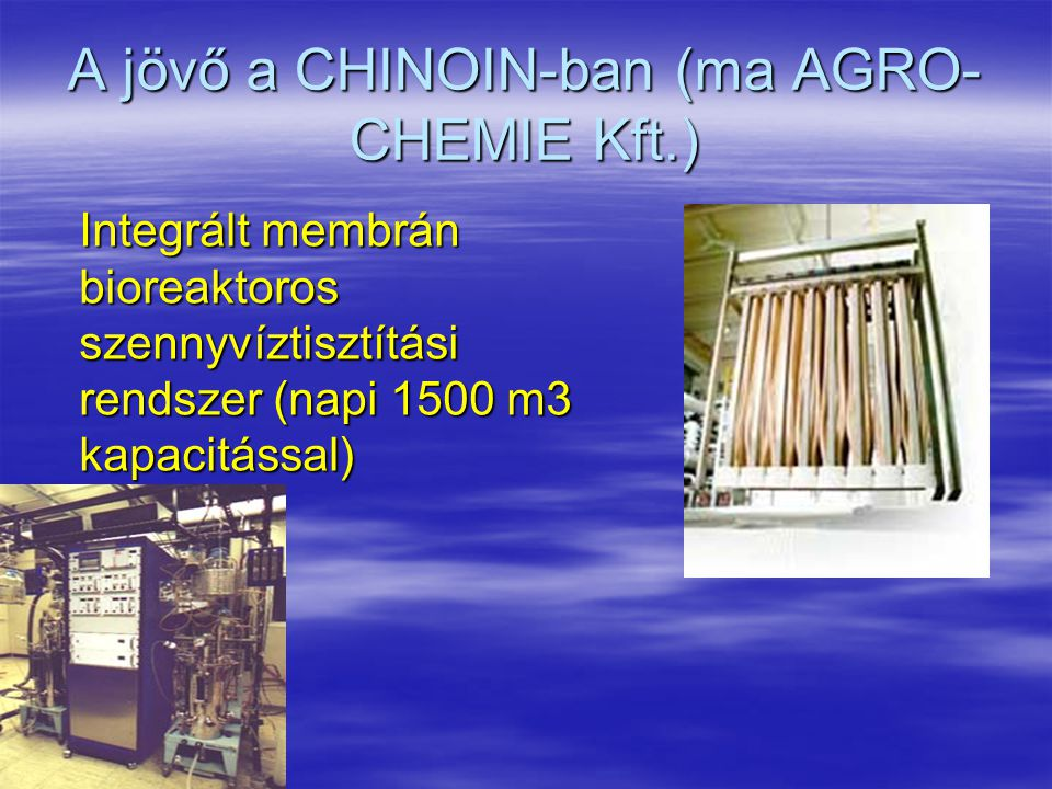 A jövő a CHINOIN-ban (ma AGRO-CHEMIE Kft.)