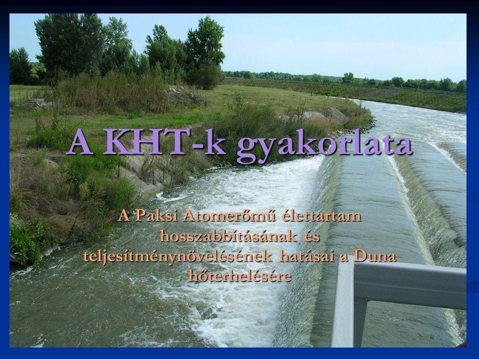 A KHT-k gyakorlata A Paksi Atomerőmű élettartam hosszabbításának és teljesítménynövelésének hatásai a Duna hőterhelésére.