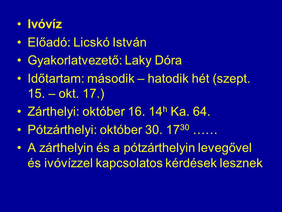 Ivóvíz Előadó: Licskó István. Gyakorlatvezető: Laky Dóra. Időtartam: második – hatodik hét (szept. 15. – okt. 17.)