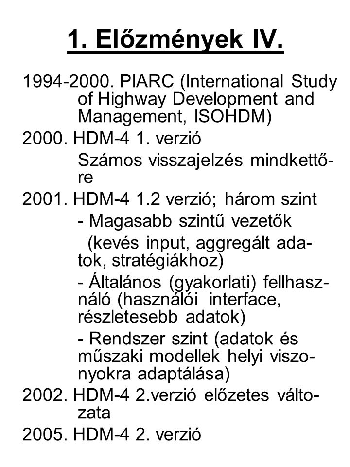 1. Előzmények IV. 1994-2000. PIARC (International Study of Highway Development and Management, ISOHDM)
