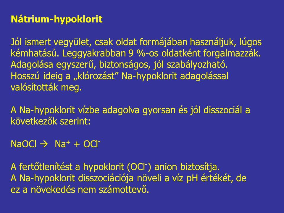 Nátrium-hypoklorit Jól ismert vegyület, csak oldat formájában használjuk, lúgos. kémhatású. Leggyakrabban 9 %-os oldatként forgalmazzák.