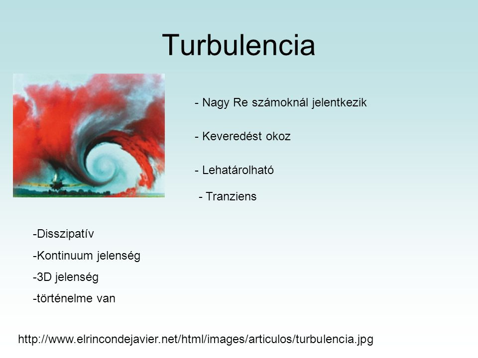 Turbulencia - Nagy Re számoknál jelentkezik - Keveredést okoz